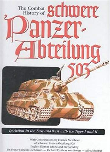 9780921991557: The Combat History of schwere Panzer-Abteilung 503, In Action in the East and West with the Tiger I and II