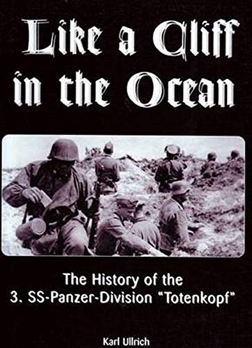 """Like A Cliff In the Ocean The History of the 3. SS-Panzer- Division""""Totenkopf"""": Karl ..."""