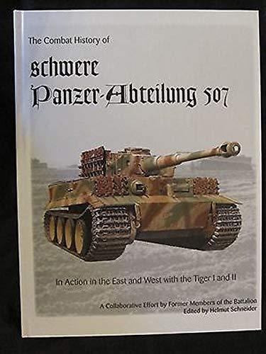 The Combat History of Schwere Panzer-Abteilung 507: Schneider,Helmut