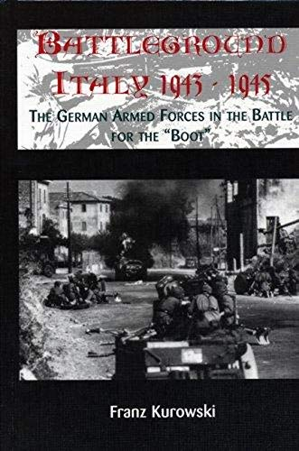 BATTLEGROUND ITALY - The German Armed Forces in the Battle for the Boot: Kurowski, Franz