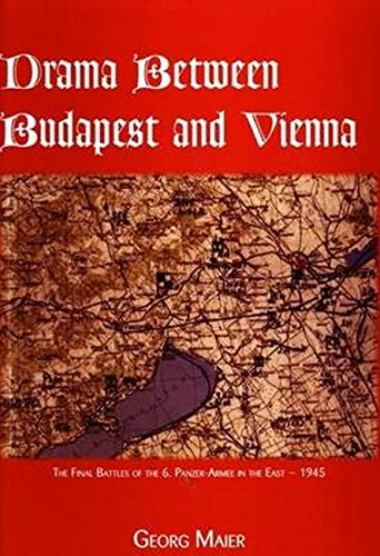 9780921991786: Drama Between Budapest and Vienna, the Final Fighting of the 6th Panzer-Armee