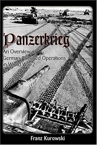 Panzerkrieg: An Overview of German Armored Operations in World War 2: Kurowski, Franz