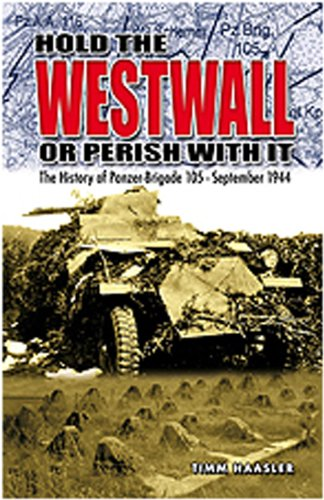 9780921991885: Hold the Westwall or Perish With It: The History of Panzer-Brigade 105, September 1944