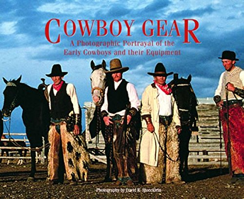 Cowboy Gear: A Photographic Portrayal of the: Stoecklein, David R.