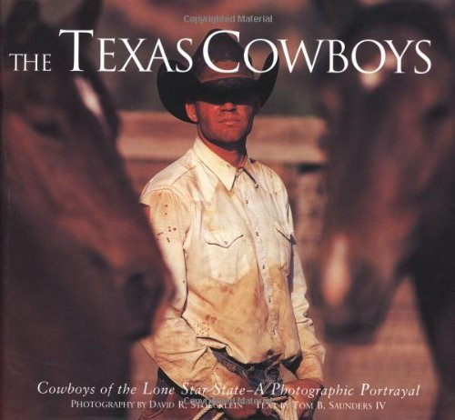 Texas Cowboys: Cowboys of the Lone Star State-A Photographic Portrayal: Stoecklein, David R (...