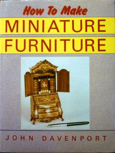 9780922066094: How to Make Miniature Furniture - AbeBooks