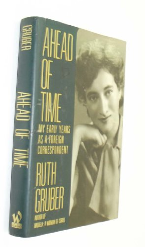 Ahead of Time My Early Years as a Foreign Correspondent: Gruber, Ruth *Author SIGNED/INSCRIBED!*