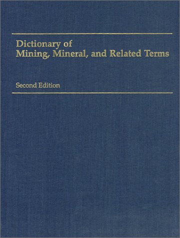9780922152360: Dictionary of Mining, Mineral and Related Terms