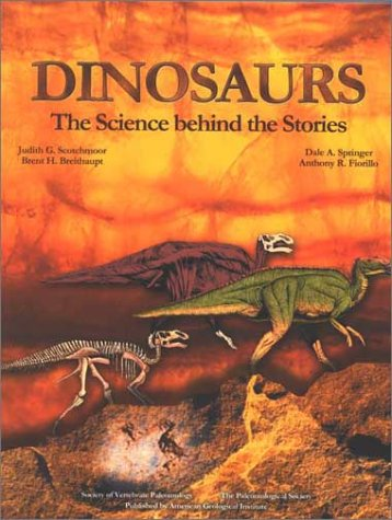 Dinosaurs: The Science Behind the Stories: Scotchmoor, Judith G.; Springer, Dale A.; Breithaupt, ...