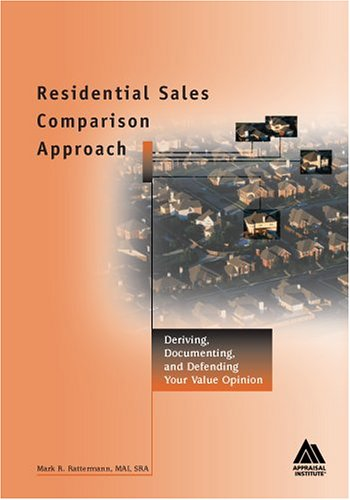 9780922154616: Residential Sales Comparison Approach: Deriving, Documenting, and Defending Your Value Opinion