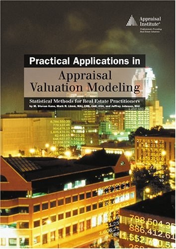 Practical Applications in Appraisal Valuation Modeling: Statistical: M. Steven Kane,