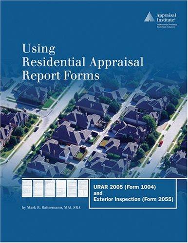 Using Residential Appraisal Report Forms: URAR 2005: Mark R. Rattermann