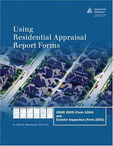 9780922154852: Using Residential Appraisal Report Forms: URAR 2005 (Form 1004) and Exterior Inspection (Form 2055)