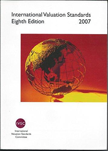 International Valuation Standards 2007: International Valuation Standards