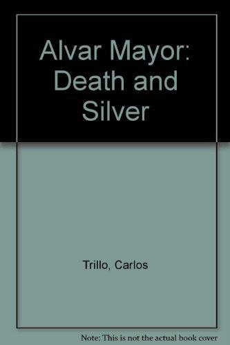 Alvar Mayor: Death and Silver.: Trillo, Carlos and