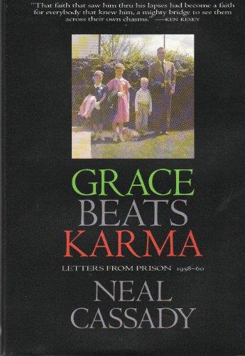 Grace Beats Karma: Letters from Prison, 1958-60: Cassady, Neal