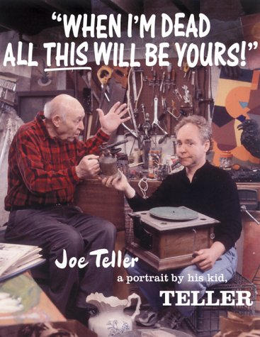 9780922233229: When I'm Dead All This Will Be Yours: Joe Teller -- A Portrait by His Kid