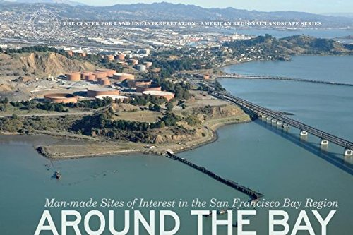 9780922233434: Around the Bay: Man-Made Sites of Interest in the San Francisco Bay Region (The Center for Land Use Interpretation American Regional Landscape Series)