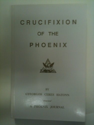 9780922356140: Crucifixion of the Phoenix (The Phoenix Journals)