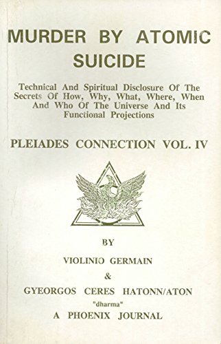 Murder by Atomic Suicide: Technical and Spiritual Disclosure of the Secrets of How, Why, What, ...