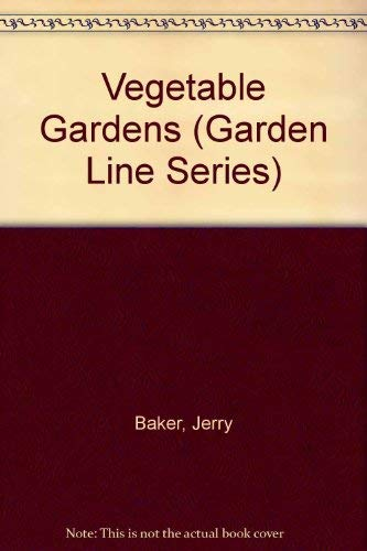 Vegetable Gardens (Garden Line Series) (092243302X) by Baker, Jerry