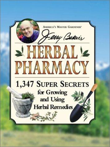 Jerry Baker's Herbal Pharmacy: 1,347 Super Secrets: Jerry Baker; Editor-Kim