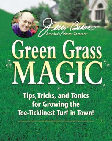 9780922433391: Jerry Bakers Green Grass Magic: Tips, Tricks, and Tonics for Growing the Toe-Ticklinest Turf in Town!