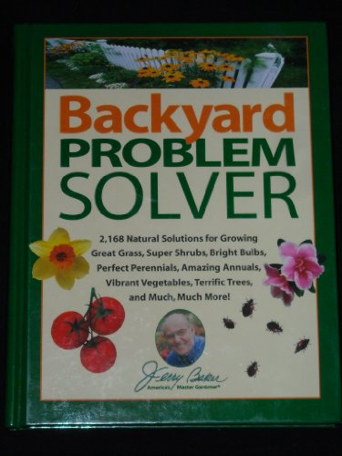 Jerry Baker's Backyard Problem Solver: 2,168 Natural Solutions for Growing Great Grass, Super Shr...