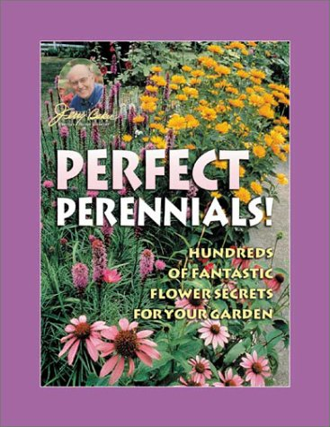 Jerry Baker's Perfect Perennials!: Hundreds of Fantastic Flower Secrets for Your Garden (Jerry Baker's Home, Health, and Garden S) (0922433437) by Baker, Jerry