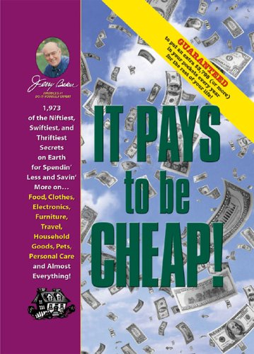 9780922433452: Jerry Baker's It Pays to Be Cheap!: 1,973 of the Niftiest, Swiftiest, and Thriftiest Secrets on Earth for Spendin' Less and Savin' More on . . . Food, ... Everything! (Jerry Baker's Good Home series)