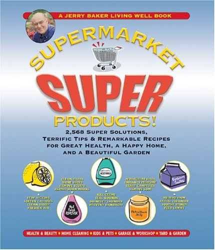 9780922433506: Supermarket Super Products!: 2,568 Super Solutions, Terrific Tips, & Remarkable Recipes For Great Health, A Happy Home, And A Beautiful Garden