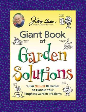 9780922433513: Jerry Baker's Giant Book of Garden Solutions: 1,954 Natural Remedies to Handle Your Toughest Garden Problems (Jerry Baker Good Gardening series)
