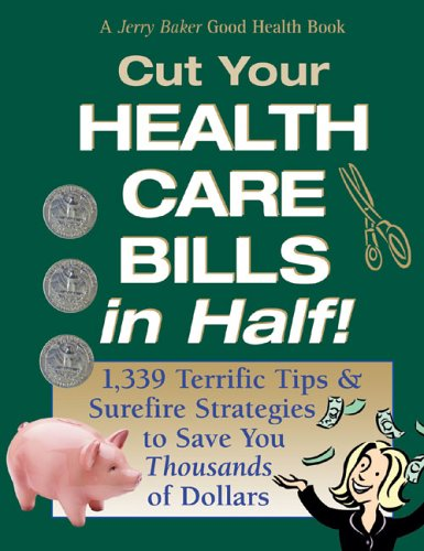 Jerry Baker's Cut Your Health Care Bills in Half!: 1,339 Terrific Tips & Surefire Strategies to Save You Thousands of Dollars (Jerry Baker Good Health series) (0922433585) by Baker, Jerry