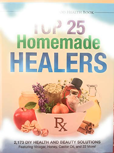 9780922433704: Top 25 Homemade Healers 2,173 DIY Health and Beauty Solutions Featuring Vinegar, Honey, Castor Oil, and 22 More!