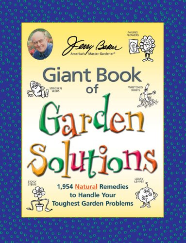 9780922433766: Jerry Baker's Giant Book of Garden Solutions: 1,954 Natural Remedies to Handle Your Toughest Garden Problems (Jerry Baker Good Gardening series)