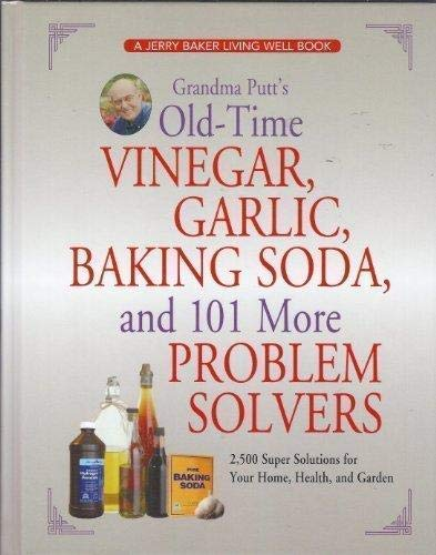 9780922433773: Grandma Putt's Old-Time Vinegar, Garlic, Baking Soda, and 101 More Problem Solvers: 2,500 Super Solutions for Your Home, Health, and Garden