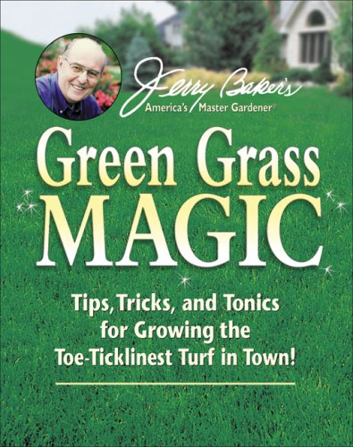 Jerry Baker's Green Grass Magic: Tips, Tricks, and Tonics for Growing the Toe-Ticklinest Turf in Town! (Jerry Baker Good Gardening series) (0922433828) by Baker, Jerry