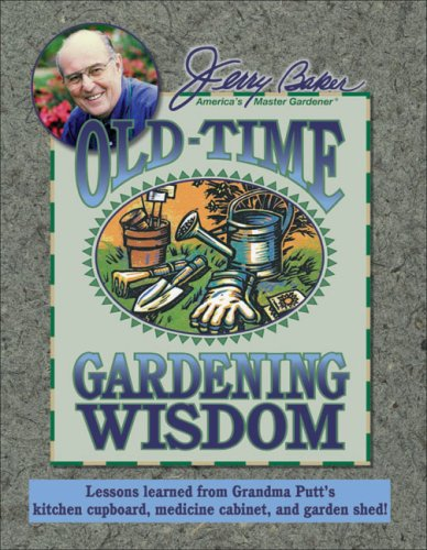 Jerry Baker's Old-Time Gardening Wisdom: Lessons Learned from Grandma Putt's Kitchen Cupboard, Medicine Cabinet, and Garden Shed! (Jerry Baker Good Gardening series) (0922433836) by Baker, Jerry