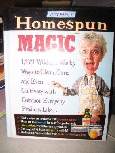 Homespun Magic : 1,479 Old-Time Secrets and: Jerry F. Baker