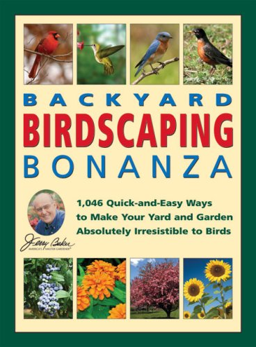 Jerry Baker's Backyard Birdscaping Bonanza: 1,046 Quick-and-Easy Ways to Make Your Yard and Garden Absolutely Irresistible to Birds (Jerry Baker Good Flower Gardening & Birding series) (0922433887) by Baker, Jerry