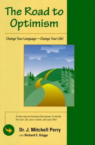 The Road to Optimism: Change Your Language-Change Your Life!: Griggs, Rick; Perry, J. Mitchell; ...
