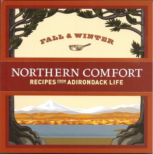 9780922595396: Northern Comfort: Fall & Winter Recipes from Adirondack Life