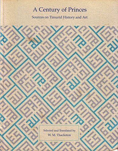 9780922673117: A Century of Princes: Sources on Timurid History and Art (English, Altaic Languages and Persian Edition)