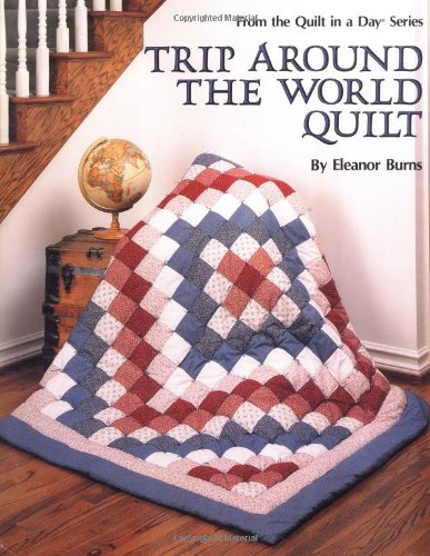 Trip Around the World Quilt (Quilt in a Day Series) (9780922705139) by Eleanor Burns