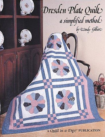 Dresden Plate Quilt: A Simplified Method: Gilbert, Wendy; Voigtlander, Merritt