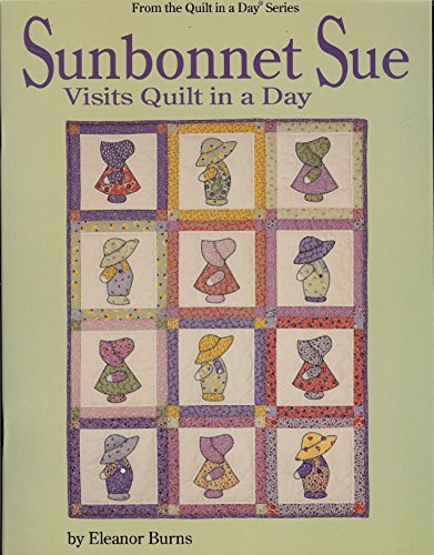 9780922705382: Sunbonnet Sue Visits Quilt in a Day (Quilt in a Day Series)