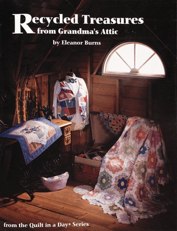 Recycled Treasures from Grandma's Attic (From the Quilt in a Day Series) (9780922705429) by Eleanor Burns