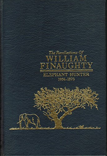 9780922724024: The Recollections of William Finaughty: Elephant Hunter 1864-1875