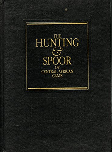 The Hunting and Spoor of Central African Game.: Lyell, Denis D.