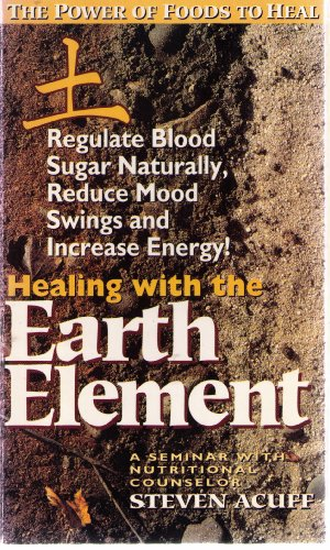 9780922729227: Healing With the Earth Element: Regulate Blood Sugar Naturally, Reduce Mood Swings and Increase Energy